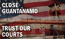 Close Guantanamo - Trust Our Courts