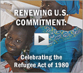 Renewing U.S. Commitment: Celebrating the Refugee Act of 1980