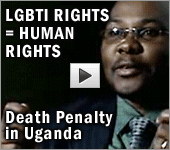 LGBTI Rights are Human Rights. Death Penalty in Uganda
