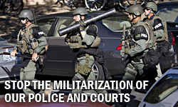 Stop the Militarization of our Police and Courts